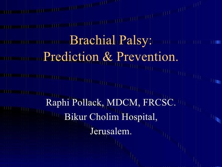 Brachial Palsy: Prediction & Prevention. Raphi Pollack, MDCM, FRCSC. Bikur Cholim Hospital, Jerusalem.