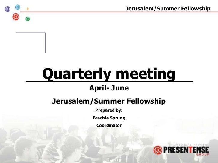 Quarterly meeting<br />April- June<br />Jerusalem/Summer Fellowship<br />Prepared by: <br />Brachie Sprung<br />Coordinato...
