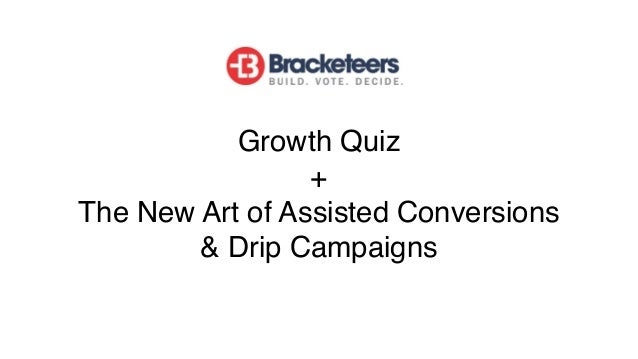 Growth Quiz + The New Art of Assisted Conversions & Drip Campaigns