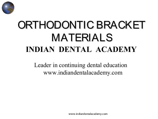 ORTHODONTIC BRACKET MATERIALS INDIAN DENTAL ACADEMY Leader in continuing dental education www.indiandentalacademy.com  www...