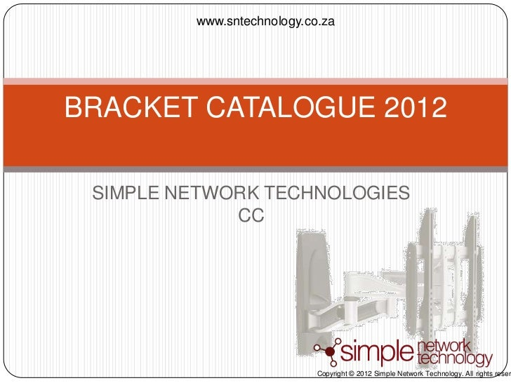 www.sntechnology.co.zaBRACKET CATALOGUE 2012 SIMPLE NETWORK TECHNOLOGIES             CC                            Copyrig...