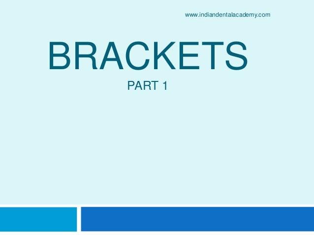 BRACKETS PART 1 www.indiandentalacademy.com