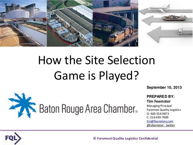 © Foremost Quality Logistics Confidential 1 How the Site Selection Game is Played? September 10, 2013 PREPARED BY: Tim Fee...