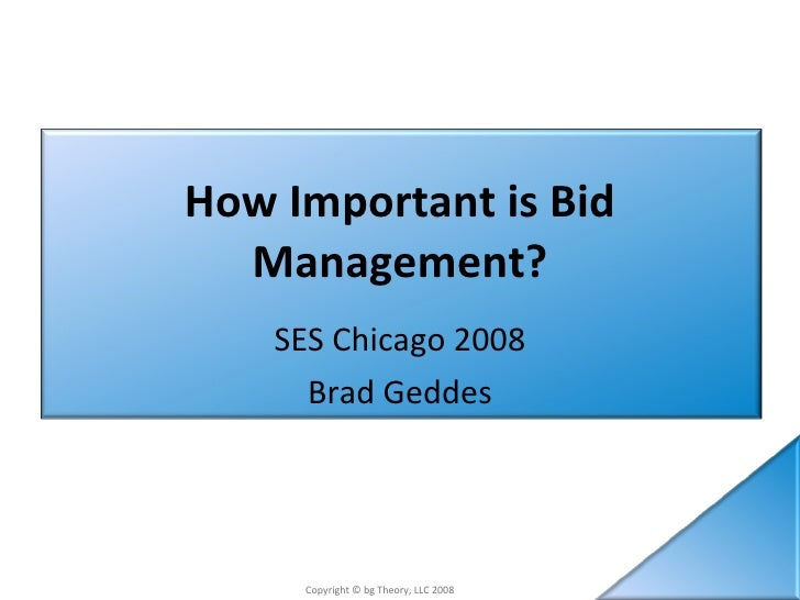 How Important is Bid Management? SES Chicago 2008 Brad Geddes