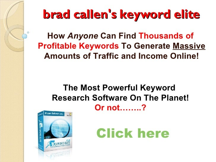 brad callen's keyword elite How  Anyone  Can Find  Thousands of Profitable Keywords  To Generate  Massive  Amounts of Tra...