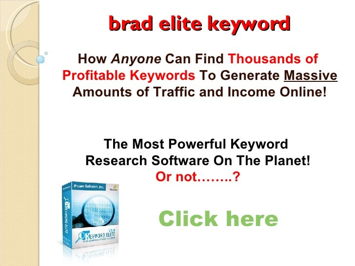 brad elite keyword How  Anyone  Can Find  Thousands of  Profitable Keywords  To Generate  Massive  Amounts of Traffic and ...