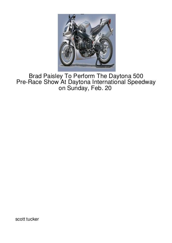 Brad Paisley To Perform The Daytona 500Pre-Race Show At Daytona International Speedway               on Sunday, Feb. 20sco...
