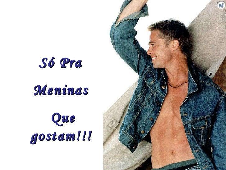 Só Pra  Meninas  Que gostam!!!