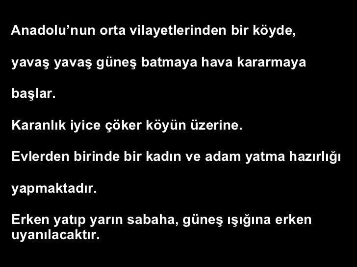 <ul><li>Anadolu'nun orta vilayetlerinden bir köyde, </li></ul><ul><li>yavaş yavaş güneş batmaya hava kararmaya  </li></ul>...