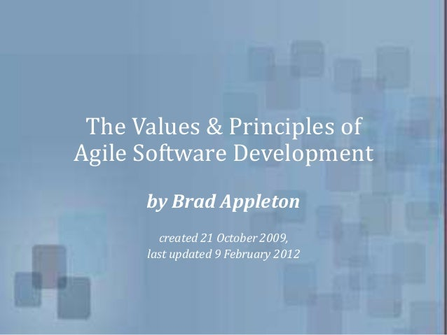 The Values & Principles of Agile Software Development by Brad Appleton created 21 October 2009, last updated 9 February 20...