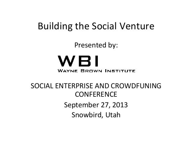Building	   the	   Social	   Venture	    Presented	   by:	    	    	    	    SOCIAL	   ENTERPRISE	   AND	   CROWDFUNING	  ...