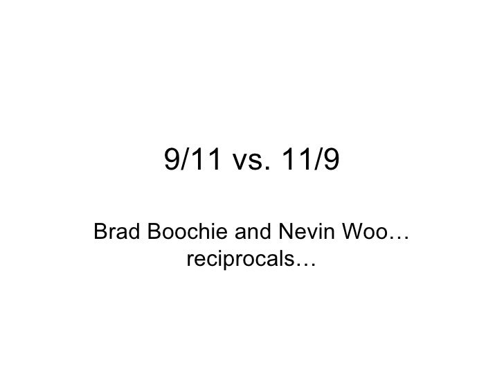 9/11 vs. 11/9 Brad Boochie and Nevin Woo…reciprocals…