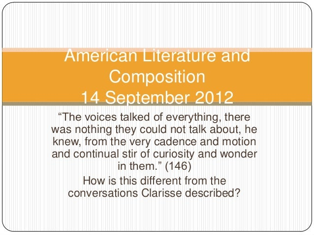"""American Literature and Composition 14 September 2012 """"The voices talked of everything, there was nothing they could not t..."""