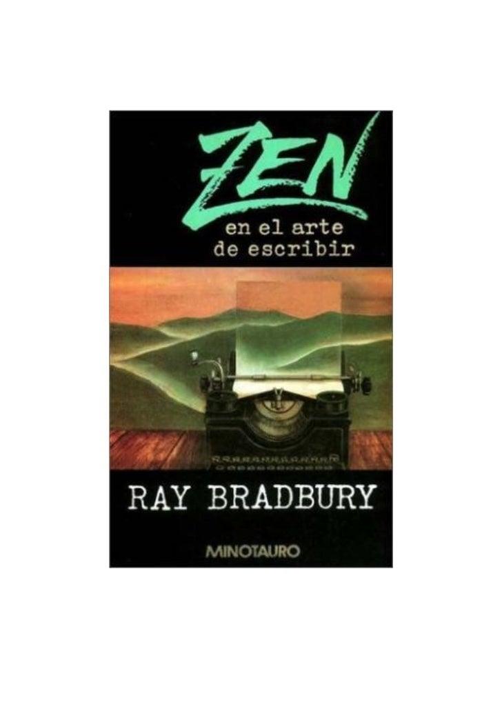 ZEN EN EL ARTE DE ESCRIBIR                                  Ray Bradbury      Ray Bradbury nació en Waukegan (Illinois) en...