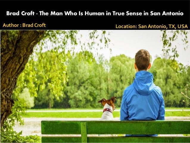Brad Croft - The Man Who Is Human in True Sense in San Antonio Author : Brad Croft Location: San Antonio,TX, USA