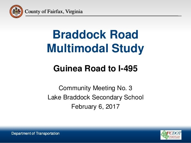 County of Fairfax, Virginia Department of Transportation County of Fairfax, Virginia Braddock Road Multimodal Study Guinea...