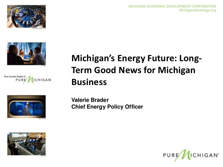Michigan's Energy Future: Long-Term Good News for MichiganBusinessValerie BraderChief Energy Policy Officer