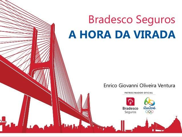 Bradesco Seguros A HORA DA VIRADA Enrico Giovanni Oliveira Ventura