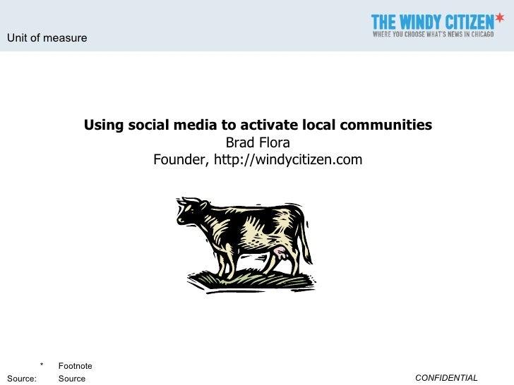 Using social media to activate local communities Brad Flora Founder, http://windycitizen.com
