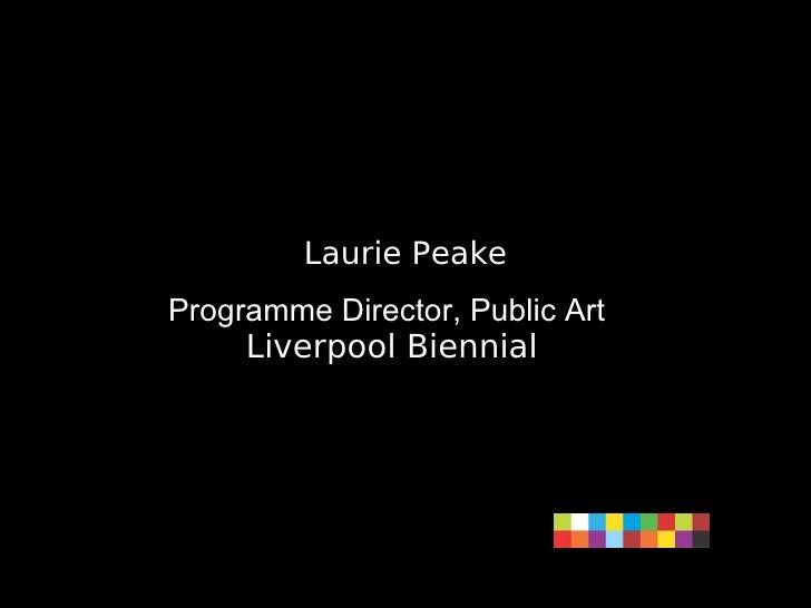Laurie Peake Programme Director, Public Art   Liverpool Biennial