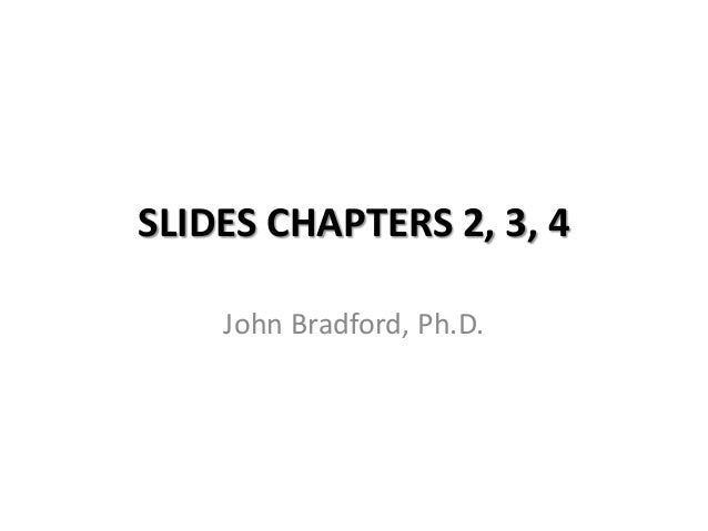 SLIDES CHAPTERS 2, 3, 4    John Bradford, Ph.D.