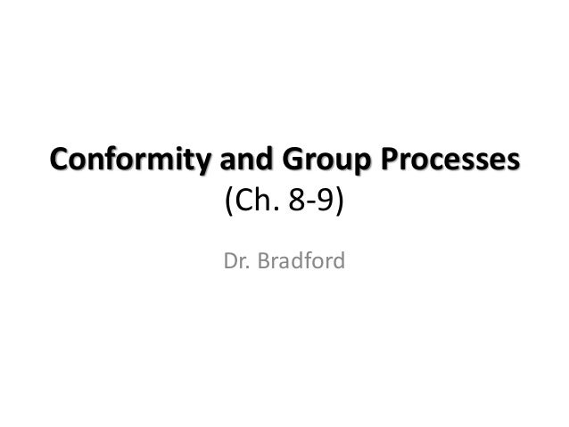 Conformity and Group Processes           (Ch. 8-9)           Dr. Bradford