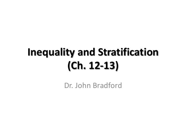 Inequality and Stratification        (Ch. 12-13)        Dr. John Bradford