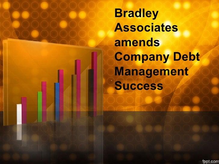BradleyAssociatesamendsCompany DebtManagementSuccess
