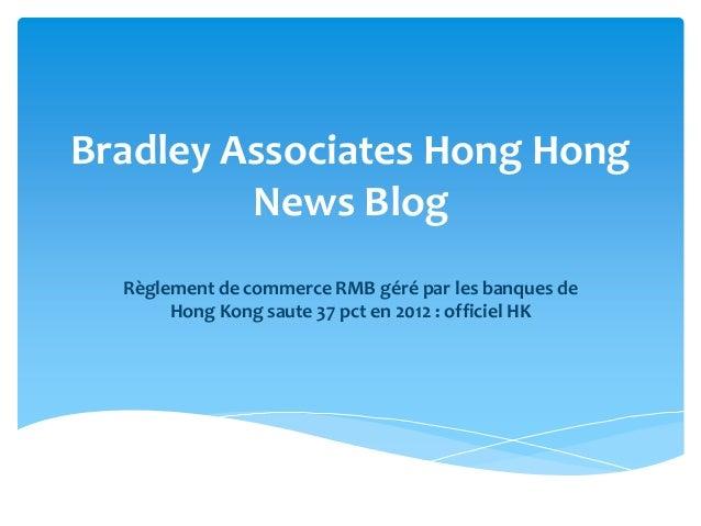 Bradley Associates Hong Hong         News Blog  Règlement de commerce RMB géré par les banques de       Hong Kong saute 37...