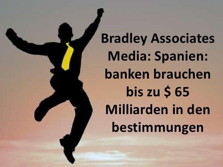 Bradley Associates Media: Spanien:banken brauchen    bis zu $ 65 Milliarden in den  bestimmungen