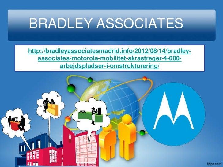 BRADLEY ASSOCIATEShttp://bradleyassociatesmadrid.info/2012/08/14/bradley-   associates-motorola-mobilitet-skrastreger-4-00...