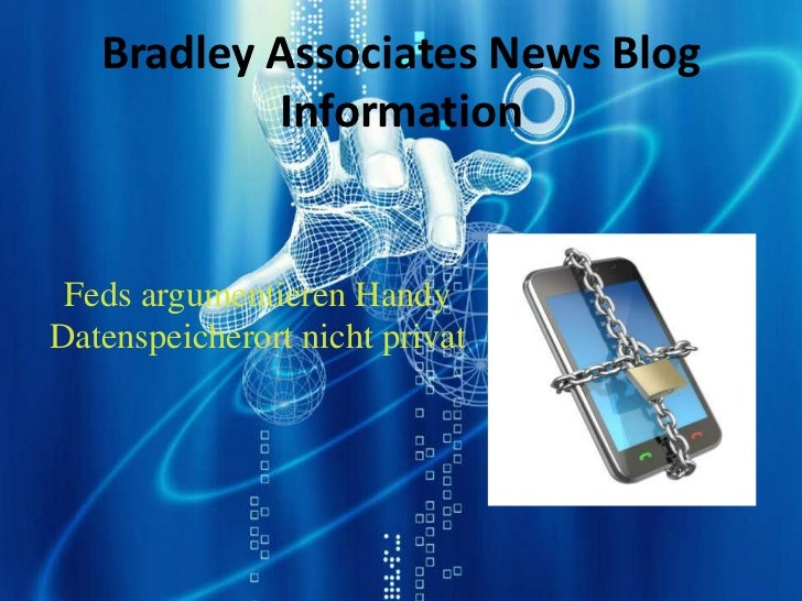 Bradley Associates News Blog           Information Feds argumentieren HandyDatenspeicherort nicht privat