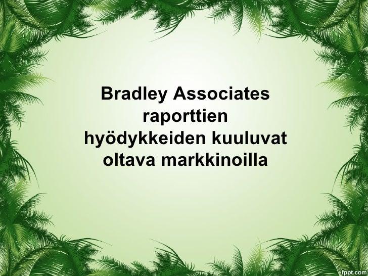 Bradley Associates       raporttienhyödykkeiden kuuluvat  oltava markkinoilla
