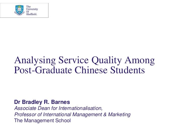 Analysing Service Quality Among Post-Graduate Chinese Students<br />Dr Bradley R. Barnes<br />Associate Dean for Internati...
