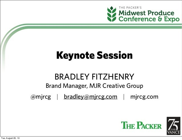 Keynote Session BRADLEY FITZHENRY Brand Manager, MJR Creative Group @mjrcg | bradley@mjrcg.com | mjrcg.com Tue, August 20,...