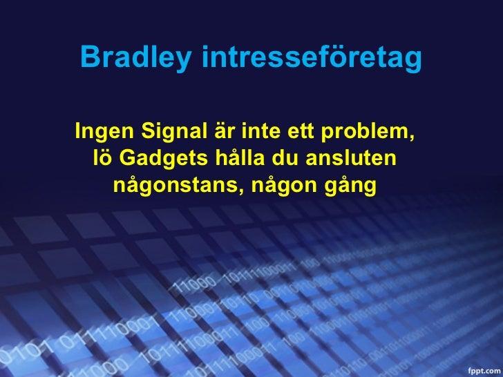 Bradley intresseföretagIngen Signal är inte ett problem,  lö Gadgets hålla du ansluten    någonstans, någon gång