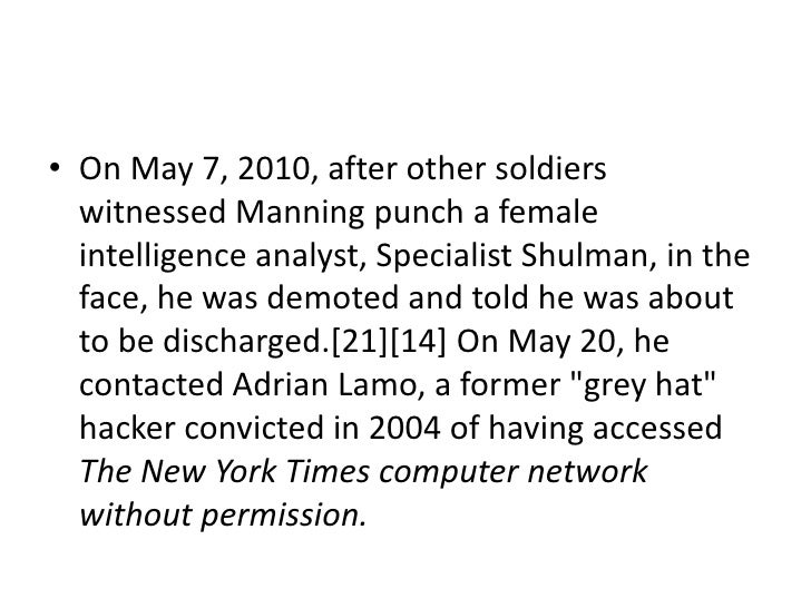 • On May 7, 2010, after other soldiers  witnessed Manning punch a female  intelligence analyst, Specialist Shulman, in the...