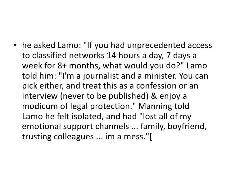 """• he asked Lamo: """"If you had unprecedented access  to classified networks 14 hours a day, 7 days a  week for 8+ months, wh..."""