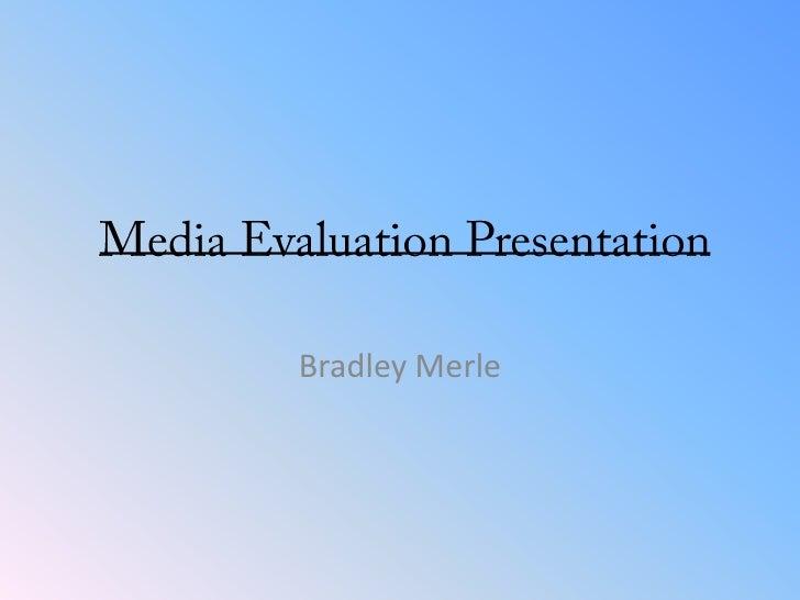 Media Evaluation Presentation <br />Bradley Merle<br />