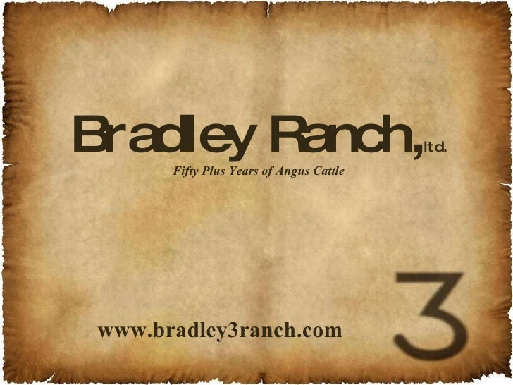 Bradley Ranch, ltd. Fifty Plus Years of Angus Cattle www.bradley3ranch.com