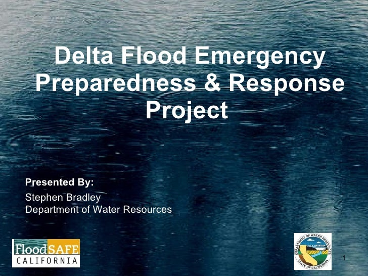 Delta Flood Emergency Preparedness & Response Project  Presented By: Stephen Bradley Department of Water Resources
