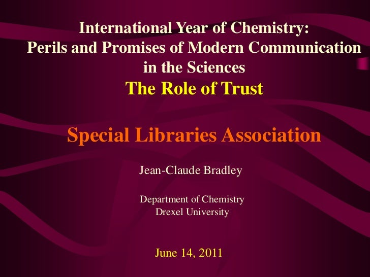 International Year of Chemistry: <br />Perils and Promises of Modern Communication <br />in the Sciences <br />The Role of...