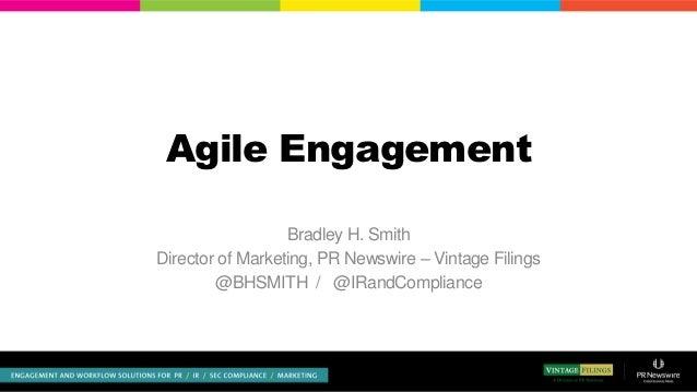 Agile Engagement                  Bradley H. SmithDirector of Marketing, PR Newswire – Vintage Filings        @BHSMITH / @...