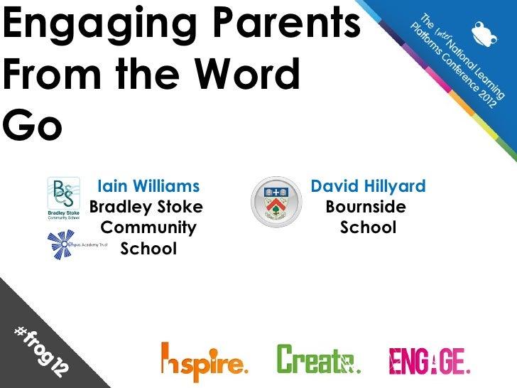Engaging ParentsFrom the WordGo    Iain Williams   David Hillyard   Bradley Stoke     Bournside     Community         Scho...