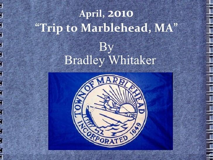 "April,   2010 ""Trip to Marblehead, MA"" By Bradley Whitaker"