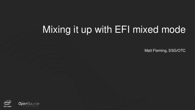 1 Mixing it up with EFI mixed mode Matt Fleming, SSG/OTC