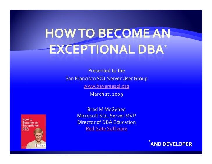 Presented to the San Francisco SQL Server User Group         www.bayareasql.org            March 17, 2009           Brad M...