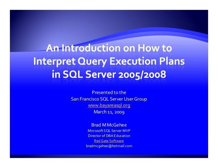 Presented to the San Francisco SQL Server User Group         www.bayareasql.org            March 11, 2009           Brad M...