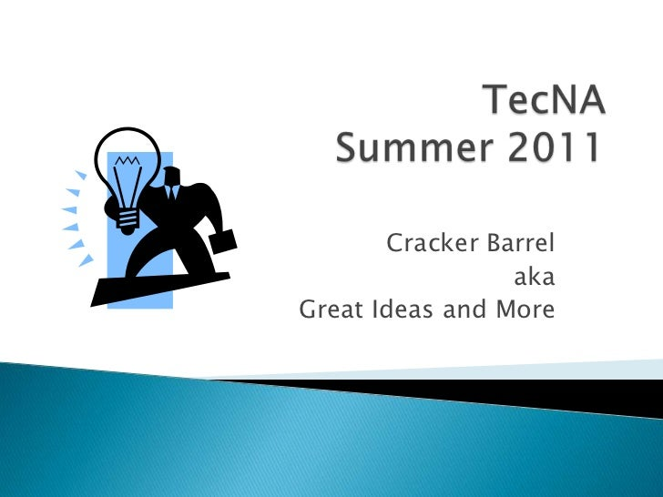 TecNASummer 2011<br />Cracker Barrel<br />aka<br />Great Ideas and More<br />