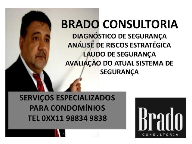 BRADO CONSULTORIA DIAGNÓSTICO DE SEGURANÇA ANÁLISE DE RISCOS ESTRATÉGICA LAUDO DE SEGURANÇA AVALIAÇÃO DO ATUAL SISTEMA DE ...